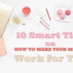 10 Smart Tips on How to Make Your Money Work for You
