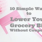 10 Simple Ways to Lower Your Grocery Bill Without Coupons